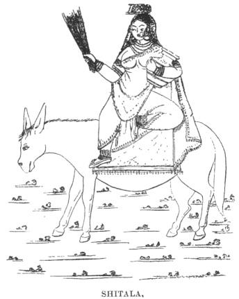 Sītalā, dea del Vaiolo, menzionata sia nei Tantra sia in alcuni testi vernacolari, adorata soprattutto nelle caste più basse.